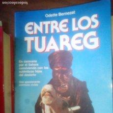 Libros: BERNEZAT, ODETTE - ENTRE LOS TUAREG - MARTÍNEZ ROCA 1986 - ILUSTRADO. Lote 112598151