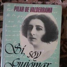 Libros: SI, SOY GUIOMAR - MEMORIAS DE MI VIDA-, POR PILAR DE VALDERRAMA. (ANTONIO MACHADO). Lote 112898467