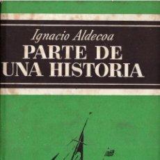 Libros: PARTE DE UNA HISTORIA - IGNACIO ALDECOA; NOGUER - OFERTAS DOCABO. Lote 113030947