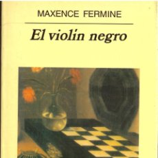 Libros: EL VIOLIN NEGRO - MAXENCE FERMINE; ANAGRAMA - OFERTAS DOCABO. Lote 113125975
