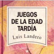 Libros: JUEGOS DE LA EDAD TARDIA - LUIS LANDERO; NARRATIVA ACTUAL, RBA - OFERTAS DOCABO. Lote 113126183