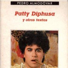 Libros: PATTY DIPHUSA Y OTROS TEXTOS - PEDRO ALMODOVAR; ANAGRAMA - OFERTAS DOCABO. Lote 113126335