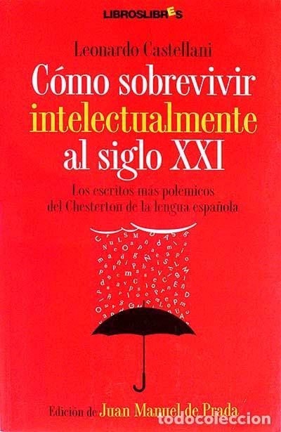 CÓMO SOBREVIVIR INTELECTUALMENTE AL SIGLO XXI - CASTELLANI, LEONARDO (Libros sin clasificar)