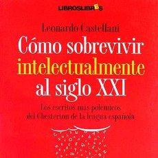 Libros: CÓMO SOBREVIVIR INTELECTUALMENTE AL SIGLO XXI - CASTELLANI, LEONARDO. Lote 110518866