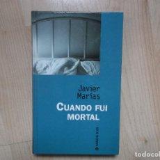 Libros: CUANDO FUI MORTAL JAVIER MARIAS 1997. Lote 114174427