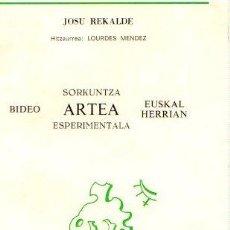 Libros: BIDEO ARTEA EUSKAL HERRIAN, SORKUNTZA ESPERIMENTALA - REKALDE, JOSU. Lote 114325111