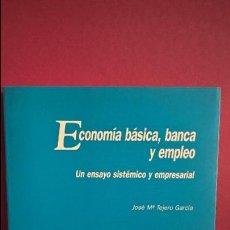 Libros: ECONOMIA, BANCA Y EMPLEO. UN ENSAYO SISTEMICO Y EMPRESARIAL. JOSE Mª TEJERO GARCIA. COLIS.. Lote 114808387