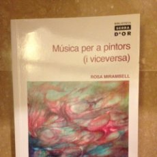 Libros: MÚSICA PER A PINTORS (I VICEVERSA) - ROSA MIRAMBELL -. Lote 115041463