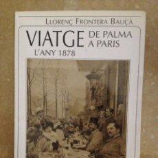 Libros: VIATGE DE PALMA A PARÍS L'ANY 1878 (LLORENÇ FRONTERA). Lote 115100924