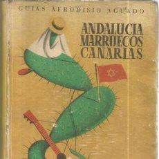 Libros: ANDALUCIA, MARRUECOS Y CANARIAS. GUIAS AFRODISIO AGUADO. Lote 115181278