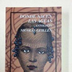 Libros: DONDE NACEN LAS AGUAS - ANTOLOGIA - NICOLAS GUILLEN - FONDO DE CULTURA ECONOMICA. Lote 115282799