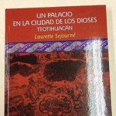 Libros: UN PALACIO EN LA CIUDAD DE LOS DIOSES TEOTIHUACAN - LAURETTE SEJOURNE - FONDO DE CULTURA ECONOMICA. Lote 115282891