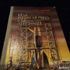 Libros: HEINZ GARTMANN DE LA FLECHA DE FUEGO A LA ASTRONAVE 1956 EDITORIAL MANUEL MARIN. Lote 115350655