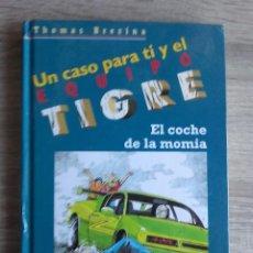 Libros: UN CASO PARA TI Y EL EQUIPO TIGRE EL COCHE DE LA MOMIA * THOMAS BREZINA SM 2005 7ª EDICIÓN. Lote 115534387