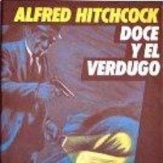 Libros: DOCE Y EL VERDUGO - ALFRED HITCHCOCK. Lote 115439382