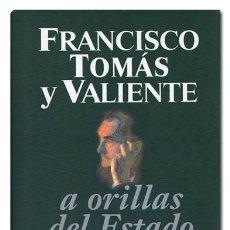 Libros: TOMÁS Y VALIENTE (FRANCISCO).– A ORILLAS DEL ESTADO. TAURUS, 1996. CARTONÉ CON SOBRECUBIERTA. Lote 115540332