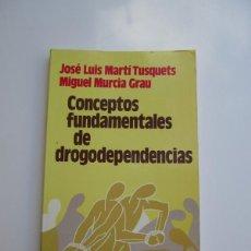 Libros: CONCEPTOS FUNDAMENTALES DE DROGODEPENDENCIAS - JOSÉ LUIS MARTÍ TUSQUETS. Lote 115893418