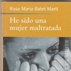 Libros: HE SIDO UNA MUJER MALTRATADA-ROSA MARIA BATET MARTI. Lote 116077059