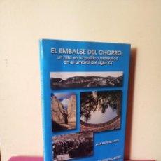 Libros: JUAN BROTONS PAZOS - EL EMBALSE DEL CHORRO, UN HITO EN LA POLITICA HIDRAULICA EN EL SIGLO XX. Lote 116217579