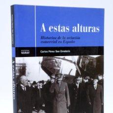 Libros: A ESTAS ALTURAS. HISTORIAS DE LA AVIACIÓN COMERCIAL EN ESPAÑA (CARLOS PÉREZ SAN EMETERIO) OFRT. Lote 199509388