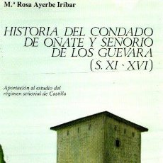 Libros: HISTORIA DEL CONDADO DE OÑATE Y SEÑORÍO DE LOS GUEVARA (X I-X V I - AYERBE IRÍBAR, MARÍA ROSA. Lote 116403479