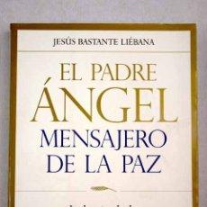 Libros: EL PADRE ÁNGEL, MENSAJERO DE LA PAZ: LA HEROICA LUCHA DE UN HOMBRE CONTRA LA POBREZA Y LA INJUSTICIA. Lote 117692656
