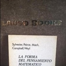 Libros: LA FORMA DEL PENSAMIENTO MATEMATICO. SYLVESTER, PIERCE, MACH, CAMPBELL Y WEYL. . Lote 118437483