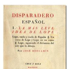 Libros: BERGAMÍN (JOSÉ). DISPARADERO ESPAÑOL, I. LA MÁS LEVE IDEA DE LOPE. CRUZ Y RAYA, 1936. 1.ª EDICIÓN.. Lote 118523160