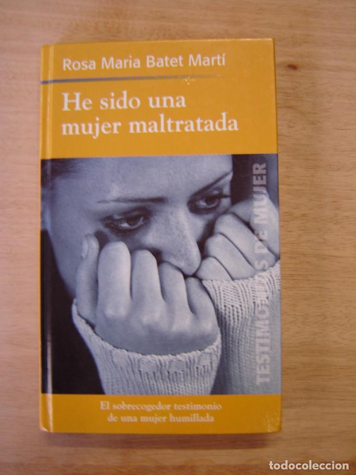 HE SIDO UNA MUJER MALTRATADA - ROSA MARIA BATET MARTÍ (Libros sin clasificar)