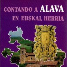 Libros: CONTANDO A ALAVA EN EUSKAL HERRÍA - ALONSO MARTÍNEZ, JOSÉ. Lote 118903692