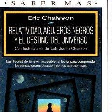 Libros: RELATIVIDAD, AGUJEROS NEGROS Y EL DESTINO DEL UNIVERSO - CHAISSON, ERIC. Lote 119063019