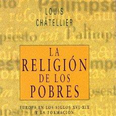 Libros: LA RELIGIÓN DE LOS POBRES: EUROPA EN LOS SIGLOS XVI-XIX Y LA FORMACIÓN DEL CATOLICISMO MODERNO - CHA. Lote 119063043