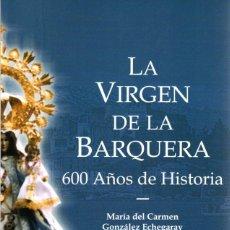 Libros: LA VIRGEN DE LA BARQUERA. 600 AÑOS DE HISTORIA - GONZÁLEZ ECHEGARAY, MARÍA DEL CARMEN. Lote 119063075
