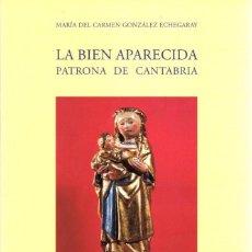 Libros: LA BIEN APARECIDA. PATRONA DE CANTABRIA - GONZÁLEZ ECHEGARAY, MARÍA DEL CARMEN. Lote 119063127
