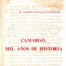 Libros: CAMARGO, MIL AÑOS DE HISTORIA - GONZÁLEZ ECHEGARAY, MARÍA DEL CARMEN. Lote 119063210