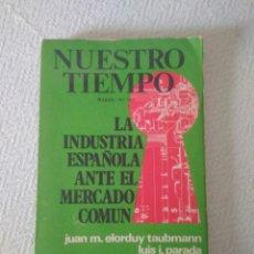 Libros: NUESTRO TIEMPO.LA INDUSTRIA ESPAÑOLA ANTE EL MERCADO COMUN MARZO N.189.MANUEL FERRER.LUIS.PARADA.. Lote 120614720