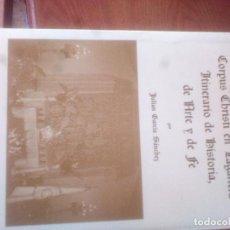Livres: CORPUS CHRISTI EN LAGARTERA - ITINERAIO DE HISTORIA, DE ARTE Y DE FE - GARCÍA SÁNCHEZ, JULIÁN. Lote 120869183