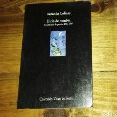 Libros: EL RÍO DE SOMBRA- TREINTA AÑOS DE POESÍA 1967/1997 -ANTONIO COLINAS- COLECCIÓN VISOR DE POESÍA. Lote 120982046