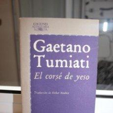 Libros: EL CORSÉ DE YESO, GAETANO TUMIATI. ALFAGUARA 1977. Lote 121473935