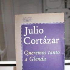 Libros: QUEREMOS TANTO A GLENDA, JULIO CORTAZAR. ALFAGUARA 1981. Lote 121645603