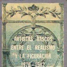 Libros: ARTISTAS VASCOS ENTRE EL REALISMO Y LA FIGURACIÓN 1970-1982 - AGUIRIANO, MAYA. Lote 121690151