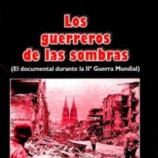 Libros: LOS GUERREROS DE LAS SOMBRAS (EL DOCUMENTAL DURANTE LA IIª GUERRA MUNDIAL) - MARTÍNEZ, JOSEFINA. Lote 121690267