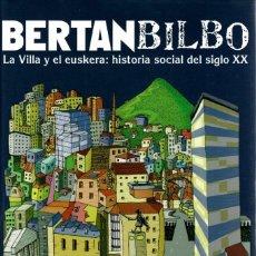Libros: BERTAN BILBO. LA VILLA Y EL EUSKERA: HISTORIA SOCIAL DEL SIGLO XX - ZUBEROGOITIA, AITOR/ZUBEROGOITIA. Lote 121690456