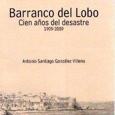 Libros: BARRANCO DEL LOBO: CIEN AÑOS DEL DESASTRE, 1909-2009 - GONZÁLEZ VILLENA, ANTONIO SANTIAGO. Lote 121690464