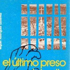 Libros: EL ÚLTIMO PRESO DEL VALLE DE LOS CAIDOS - RODRÍGUEZ GUTIÉRREZ, MIGUEL. Lote 121690536