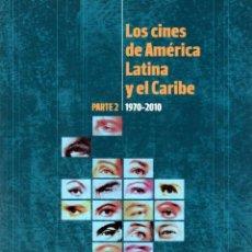 Libros: LOS CINES DE AMÉRICA LATINA Y EL CARIBE. PARTE 2. 1970-2010 - NO CONSTA AUTOR. Lote 121690540