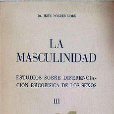 Libros: LA MASCULINIDAD III - DR. JESÚS NOGUER MORÉ. Lote 121703747