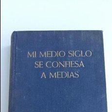 Libros: MI MEDIO SIGLO SE CONFIESA A MEDIAS MEMORIAS. CESAR GONZALEZ-RUANO. EDIT NOGUER 1951. Lote 121880499
