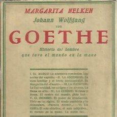 Libros: GOETHE. HISTORIA DEL HOMBRE QUE TUVO EL MUNDO EN LA MANO. - NELKEN, MARGARITA.. Lote 109848372