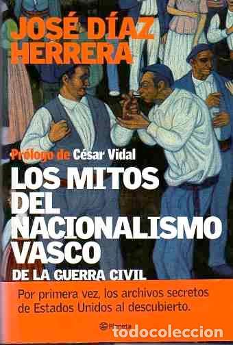 LOS MITOS DEL NACIONALISMO VASCO. - DÍAZ HERRERA, JOSÉ (Libros sin clasificar)